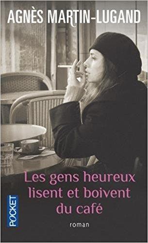 Success Story n°1: Les gens heureux lisent et boivent du café, d'Agnès Martin-Lugand