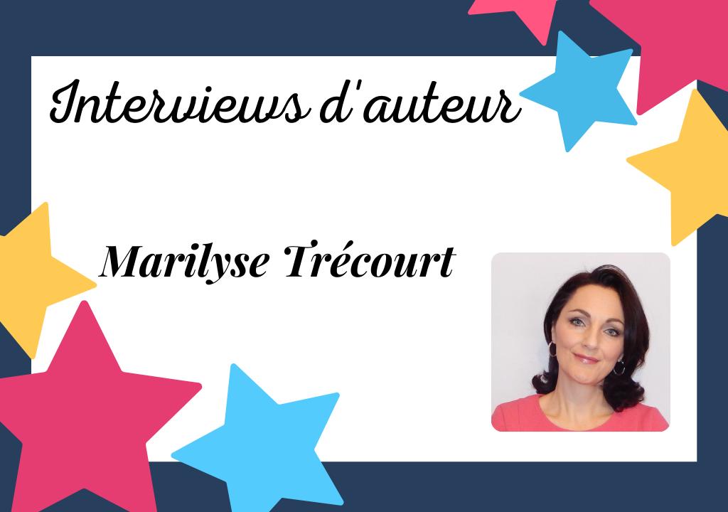 Interview de notre auteur à succès : Marilyse Trécourt !